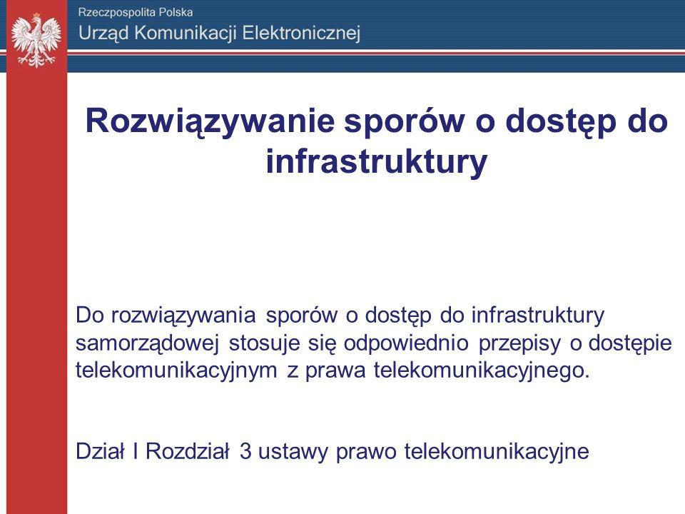 Rozwiązywanie sporów o dostęp do infrastruktury Do rozwiązywania sporów o dostęp do infrastruktury samorządowej stosuje się odpowiednio przepisy o dos