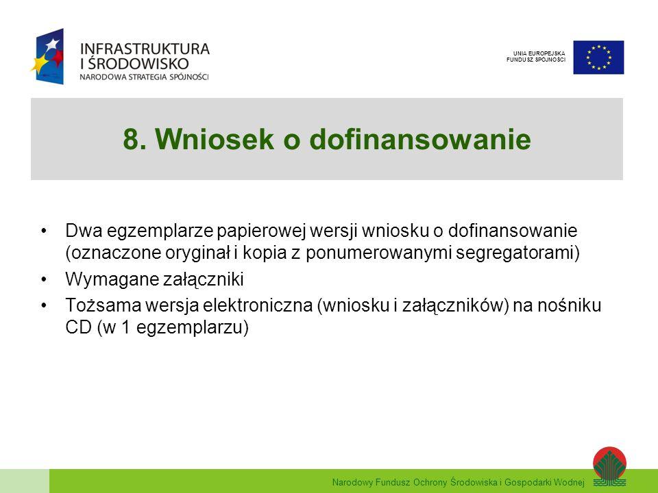 Narodowy Fundusz Ochrony Środowiska i Gospodarki Wodnej UNIA EUROPEJSKA FUNDUSZ SPÓJNOŚCI 8. Wniosek o dofinansowanie Dwa egzemplarze papierowej wersj