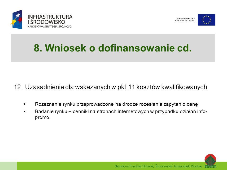 Narodowy Fundusz Ochrony Środowiska i Gospodarki Wodnej UNIA EUROPEJSKA FUNDUSZ SPÓJNOŚCI 8. Wniosek o dofinansowanie cd. 12.Uzasadnienie dla wskazany