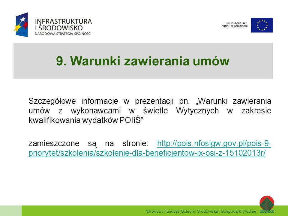Narodowy Fundusz Ochrony Środowiska i Gospodarki Wodnej UNIA EUROPEJSKA FUNDUSZ SPÓJNOŚCI 9. Warunki zawierania umów Szczegółowe informacje w prezenta