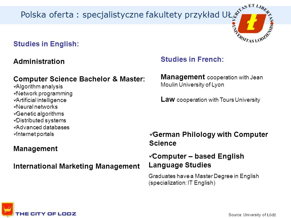 Studies in English: Administration Computer Science Bachelor & Master: Algorithm analysis Network programming Artificial intelligence Neural networks