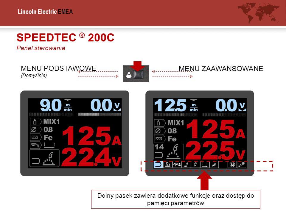 Lincoln Electric EMEA MENU PODSTAWOWE (Domyślnie) MENU ZAAWANSOWANE Dolny pasek zawiera dodatkowe funkcje oraz dostęp do pamięci parametrów SPEEDTEC ®