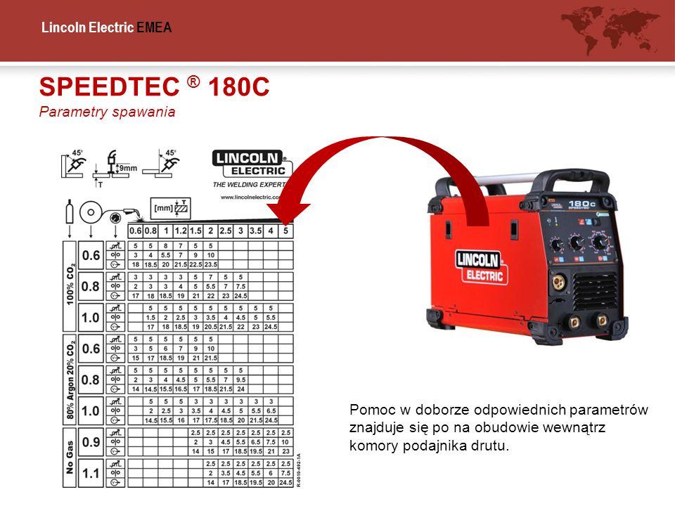 Lincoln Electric EMEA SPEEDTEC ® 180C Parametry spawania Pomoc w doborze odpowiednich parametrów znajduje się po na obudowie wewnątrz komory podajnika