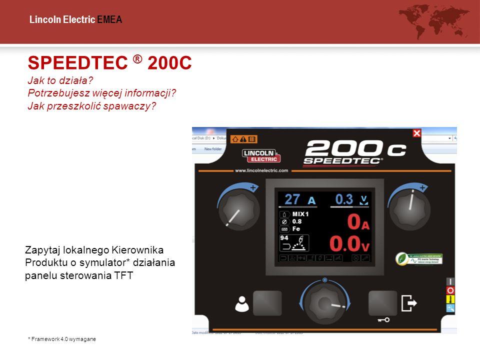 Lincoln Electric EMEA SPEEDTEC ® 200C Jak to działa? Potrzebujesz więcej informacji? Jak przeszkolić spawaczy? Zapytaj lokalnego Kierownika Produktu o