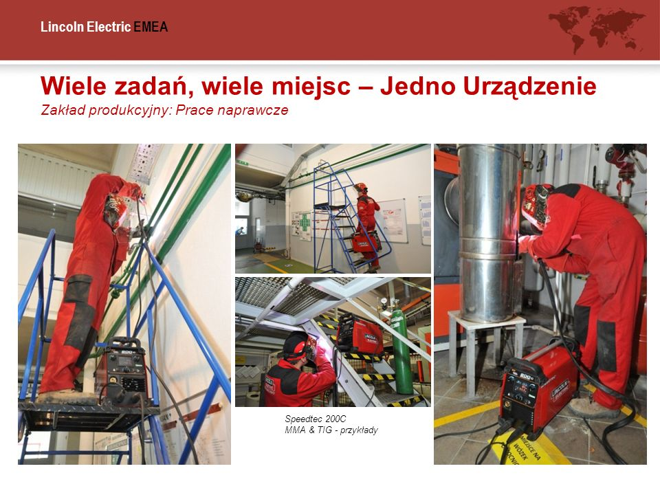 Lincoln Electric EMEA Wiele zadań, wiele miejsc – Jedno Urządzenie Zakład produkcyjny: Prace naprawcze Speedtec 200C MMA & TIG - przykłady