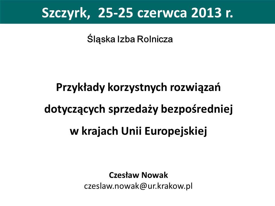 Szczyrk, 25-25 czerwca 2013 r. Czesław Nowak czeslaw.nowak@ur.krakow.pl Śląska Izba Rolnicza Przykłady korzystnych rozwiązań dotyczących sprzedaży bez