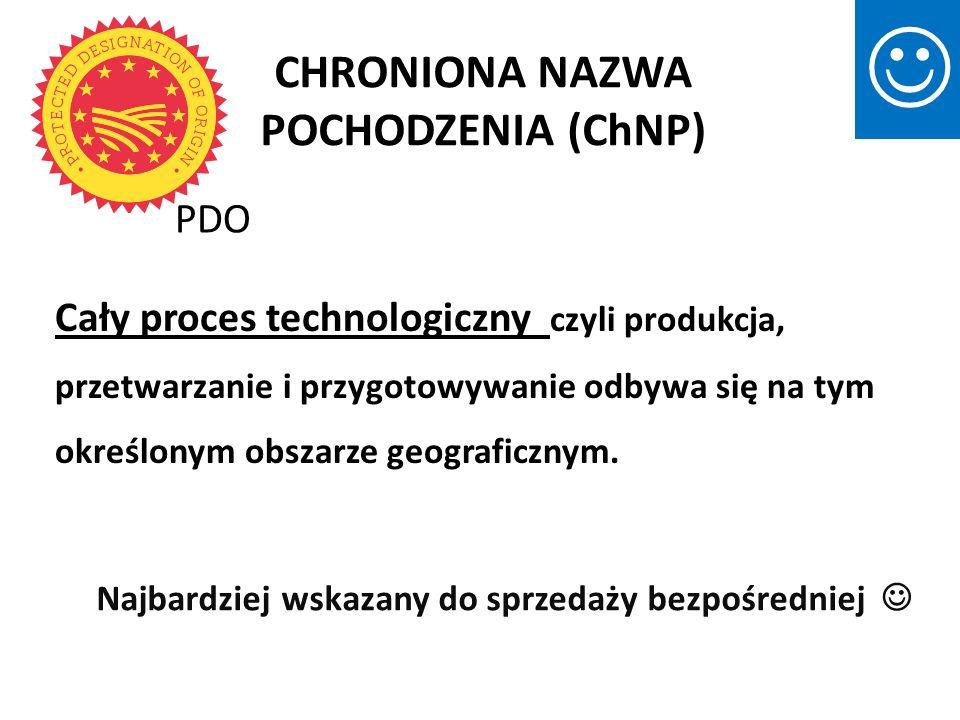 CHRONIONA NAZWA POCHODZENIA (ChNP) Cały proces technologiczny czyli produkcja, przetwarzanie i przygotowywanie odbywa się na tym określonym obszarze g