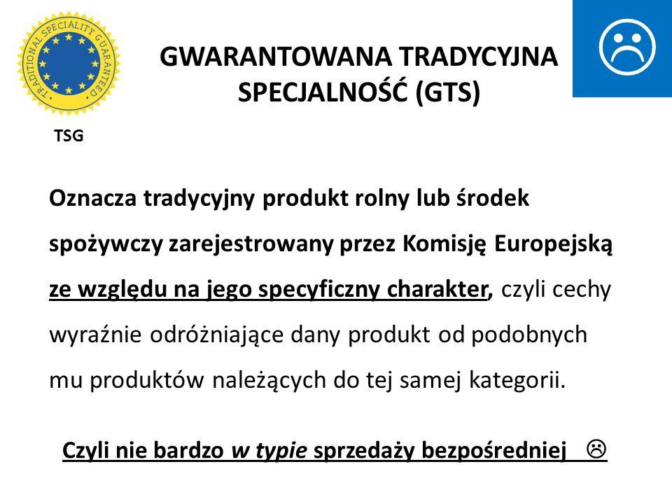 GWARANTOWANA TRADYCYJNA SPECJALNOŚĆ (GTS) Oznacza tradycyjny produkt rolny lub środek spożywczy zarejestrowany przez Komisję Europejską ze względu na
