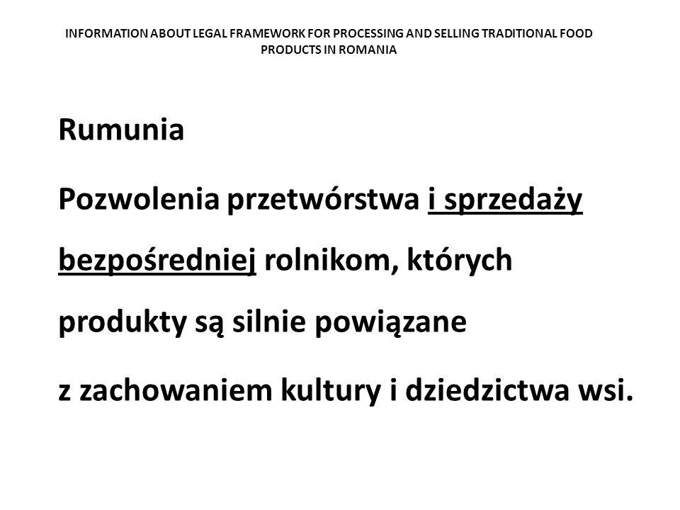 INFORMATION ABOUT LEGAL FRAMEWORK FOR PROCESSING AND SELLING TRADITIONAL FOOD PRODUCTS IN ROMANIA Rumunia Pozwolenia przetwórstwa i sprzedaży bezpośre