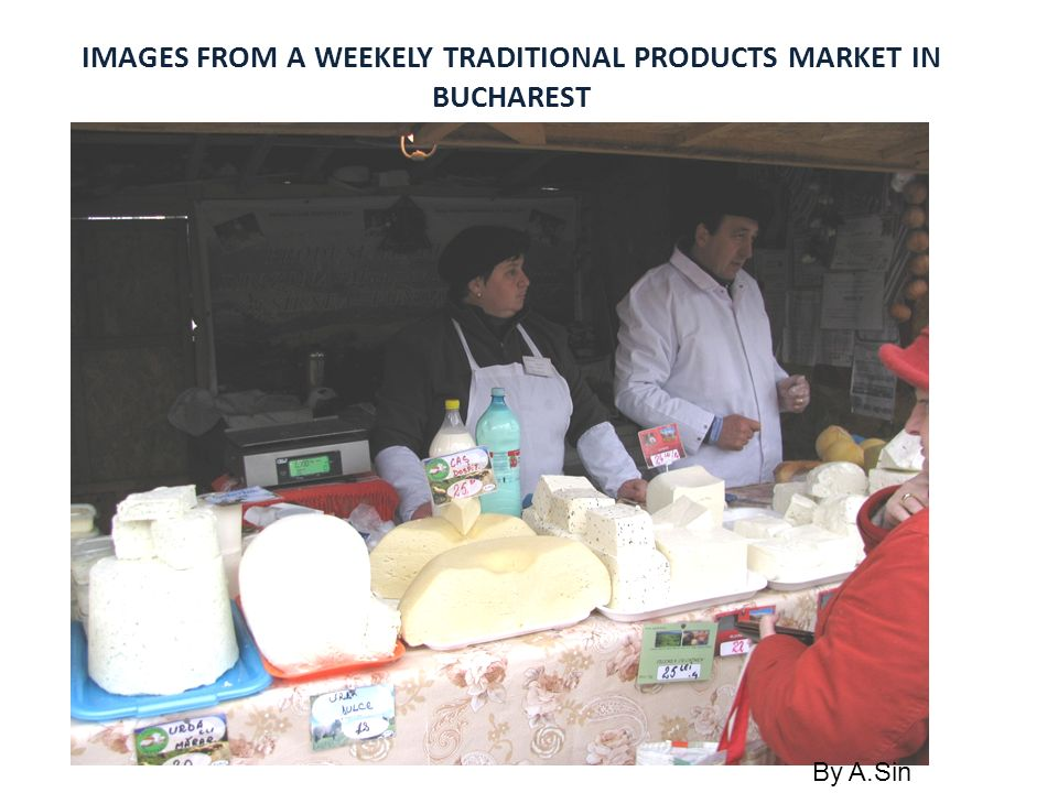 IMAGES FROM A WEEKELY TRADITIONAL PRODUCTS MARKET IN BUCHAREST By A.Sin