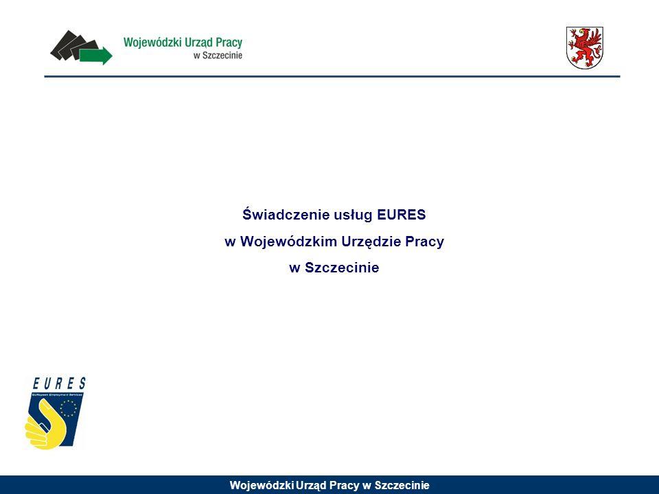 Wojewódzki Urząd Pracy w Szczecinie Świadczenie usług EURES w Wojewódzkim Urzędzie Pracy w Szczecinie