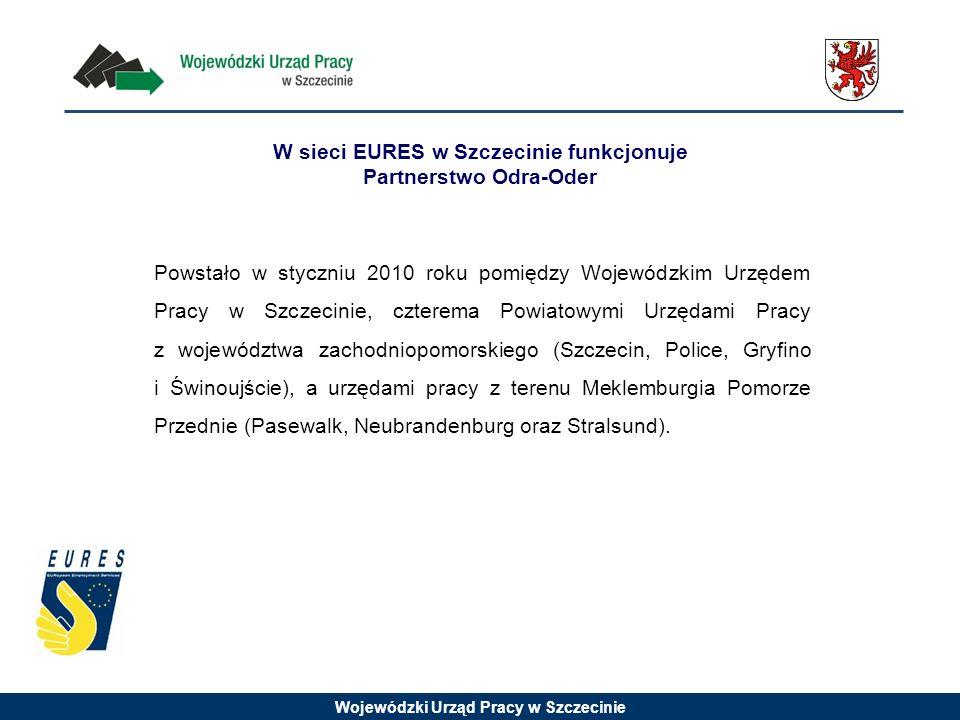 Wojewódzki Urząd Pracy w Szczecinie W sieci EURES w Szczecinie funkcjonuje Partnerstwo Odra-Oder Powstało w styczniu 2010 roku pomiędzy Wojewódzkim Urzędem Pracy w Szczecinie, czterema Powiatowymi Urzędami Pracy z województwa zachodniopomorskiego (Szczecin, Police, Gryfino i Świnoujście), a urzędami pracy z terenu Meklemburgia Pomorze Przednie (Pasewalk, Neubrandenburg oraz Stralsund).