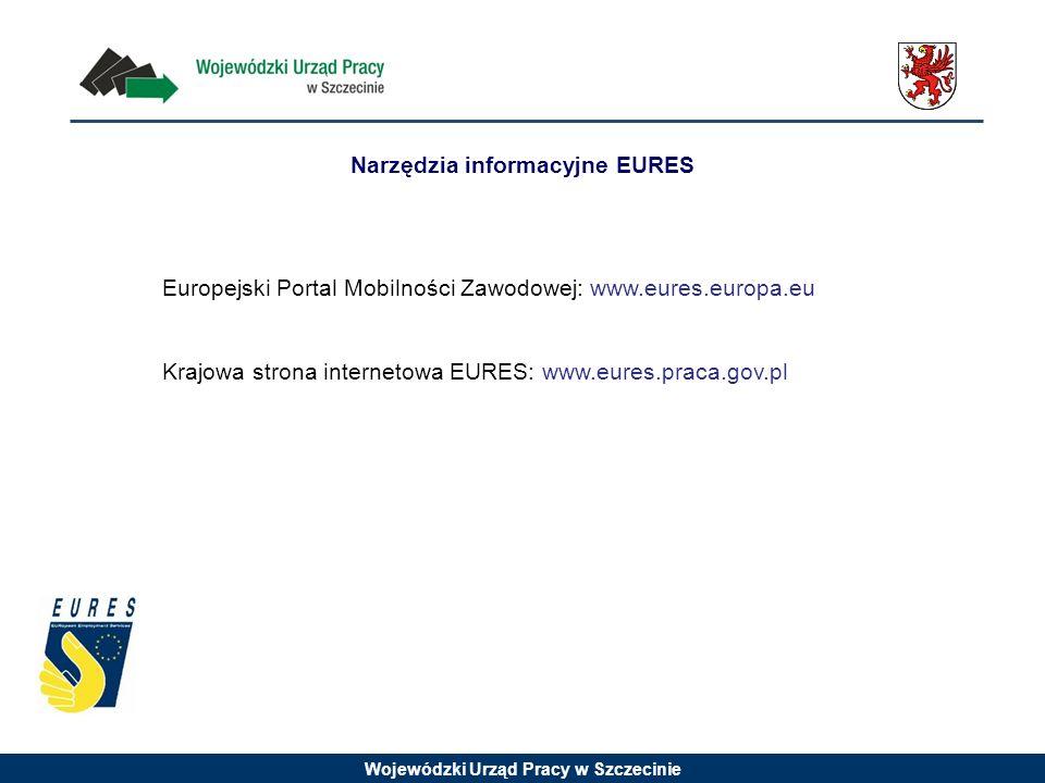 Wojewódzki Urząd Pracy w Szczecinie Europejski Portal Mobilności Zawodowej: www.eures.europa.eu Krajowa strona internetowa EURES: www.eures.praca.gov.pl Narzędzia informacyjne EURES