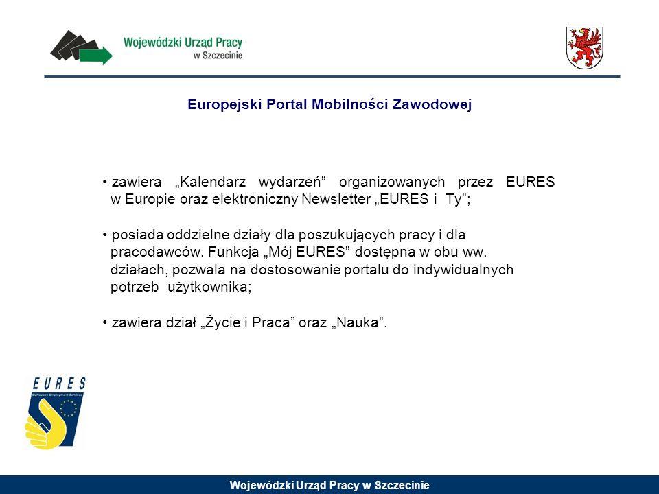 Wojewódzki Urząd Pracy w Szczecinie Europejski Portal Mobilności Zawodowej zawiera Kalendarz wydarzeń organizowanych przez EURES w Europie oraz elektroniczny Newsletter EURES i Ty; posiada oddzielne działy dla poszukujących pracy i dla pracodawców.