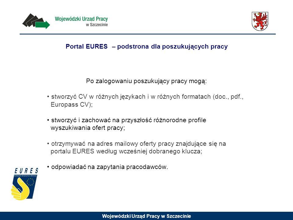Wojewódzki Urząd Pracy w Szczecinie Portal EURES – podstrona dla poszukujących pracy Po zalogowaniu poszukujący pracy mogą: stworzyć CV w różnych języ