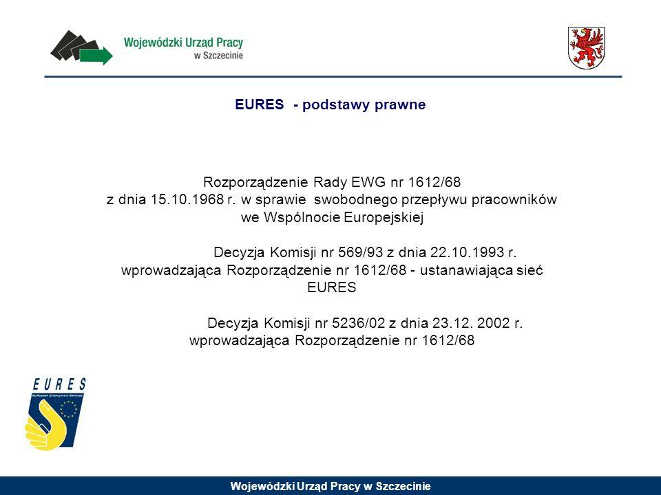 Wojewódzki Urząd Pracy w Szczecinie EURES - podstawy prawne Rozporządzenie Rady EWG nr 1612/68 z dnia 15.10.1968 r. w sprawie swobodnego przepływu pra