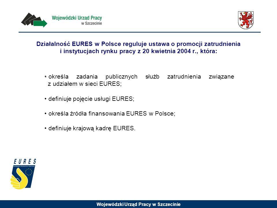 Wojewódzki Urząd Pracy w Szczecinie Działalność EURES w Polsce reguluje ustawa o promocji zatrudnienia i instytucjach rynku pracy z 20 kwietnia 2004 r., która: określa zadania publicznych służb zatrudnienia związane z udziałem w sieci EURES; definiuje pojęcie usługi EURES; określa źródła finansowania EURES w Polsce; definiuje krajową kadrę EURES.