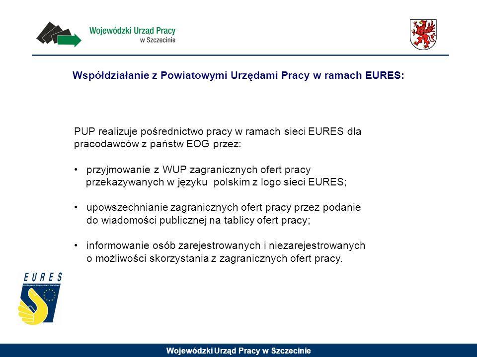 Wojewódzki Urząd Pracy w Szczecinie PUP realizuje pośrednictwo pracy w ramach sieci EURES dla pracodawców z państw EOG przez: przyjmowanie z WUP zagra