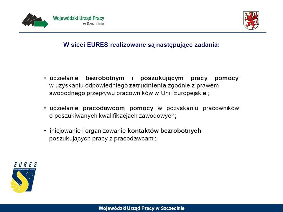 Wojewódzki Urząd Pracy w Szczecinie udzielanie bezrobotnym i poszukującym pracy pomocy w uzyskaniu odpowiedniego zatrudnienia zgodnie z prawem swobodnego przepływu pracowników w Unii Europejskiej; udzielanie pracodawcom pomocy w pozyskaniu pracowników o poszukiwanych kwalifikacjach zawodowych; inicjowanie i organizowanie kontaktów bezrobotnych poszukujących pracy z pracodawcami; W sieci EURES realizowane są następujące zadania: