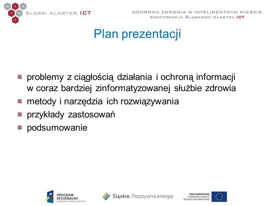 Plan prezentacji problemy z ciągłością działania i ochroną informacji w coraz bardziej zinformatyzowanej służbie zdrowia metody i narzędzia ich rozwią