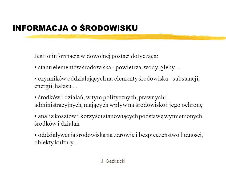 J. Gaździcki INFORMACJA O ŚRODOWISKU Jest to informacja w dowolnej postaci dotycząca: stanu elementów środowiska - powietrza, wody, gleby... czynników