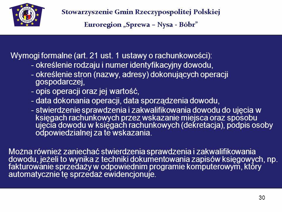 30 Wymogi formalne (art. 21 ust. 1 ustawy o rachunkowości): - określenie rodzaju i numer identyfikacyjny dowodu, - określenie stron (nazwy, adresy) do