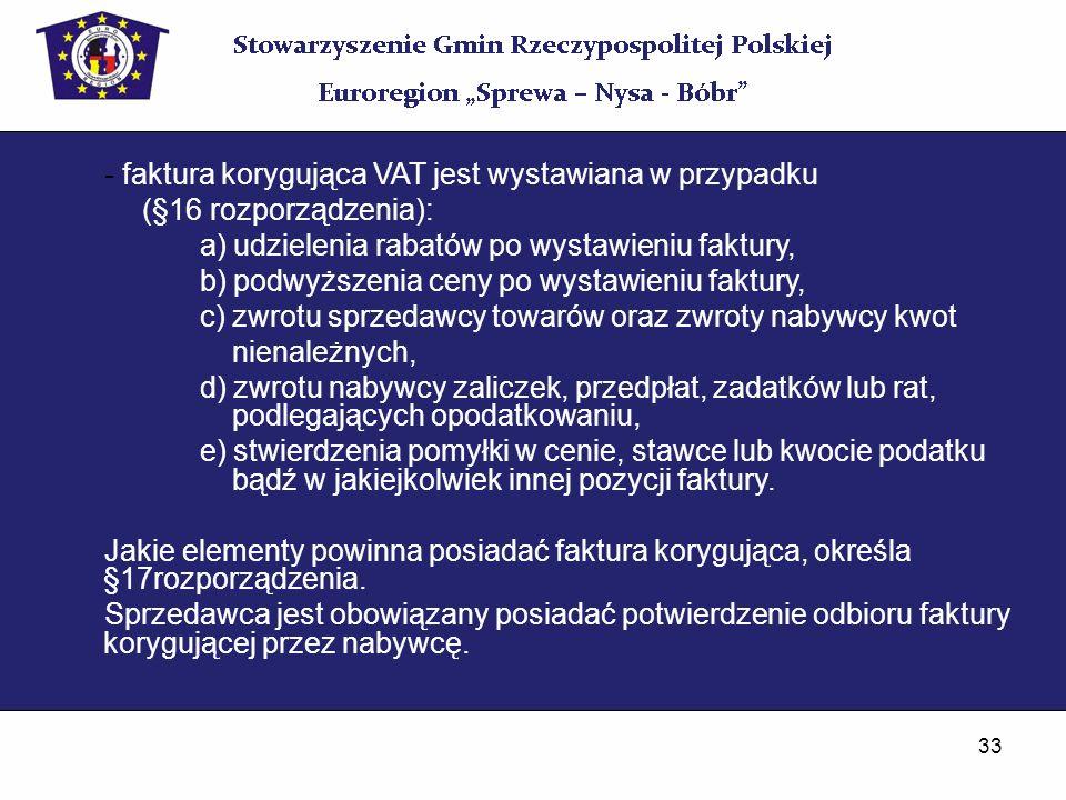 33 - faktura korygująca VAT jest wystawiana w przypadku (§16 rozporządzenia): a) udzielenia rabatów po wystawieniu faktury, b) podwyższenia ceny po wy