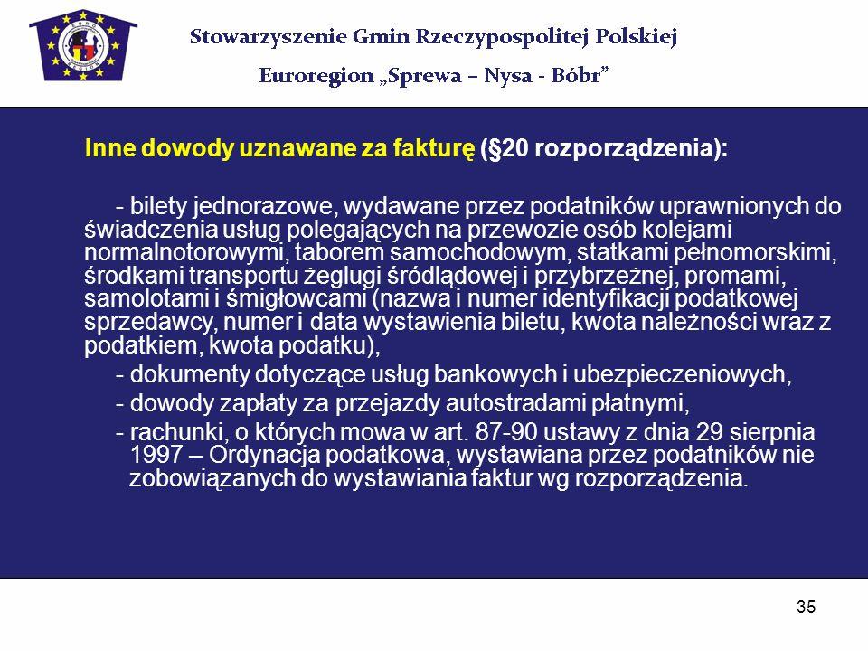 35 Inne dowody uznawane za fakturę (§20 rozporządzenia): - bilety jednorazowe, wydawane przez podatników uprawnionych do świadczenia usług polegającyc
