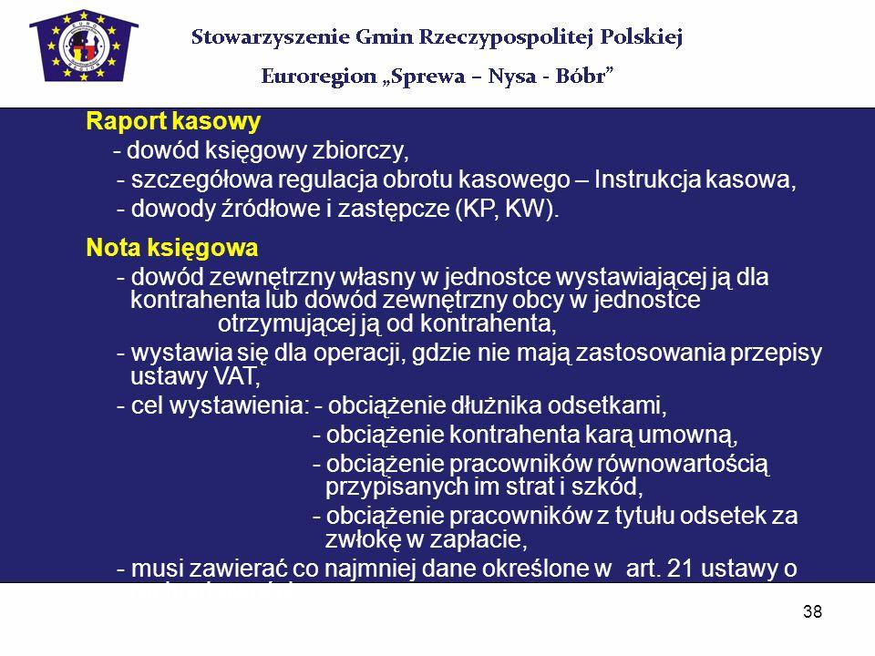 38 Raport kasowy - dowód księgowy zbiorczy, - szczegółowa regulacja obrotu kasowego – Instrukcja kasowa, - dowody źródłowe i zastępcze (KP, KW). Nota