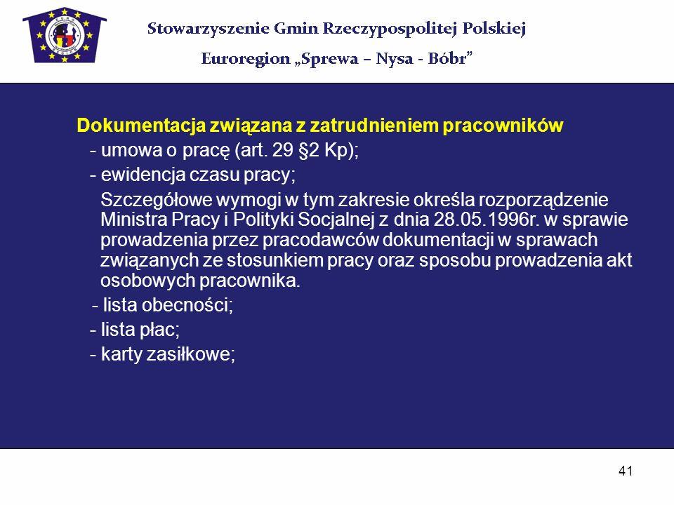 41 Dokumentacja związana z zatrudnieniem pracowników - umowa o pracę (art. 29 §2 Kp); - ewidencja czasu pracy; Szczegółowe wymogi w tym zakresie okreś