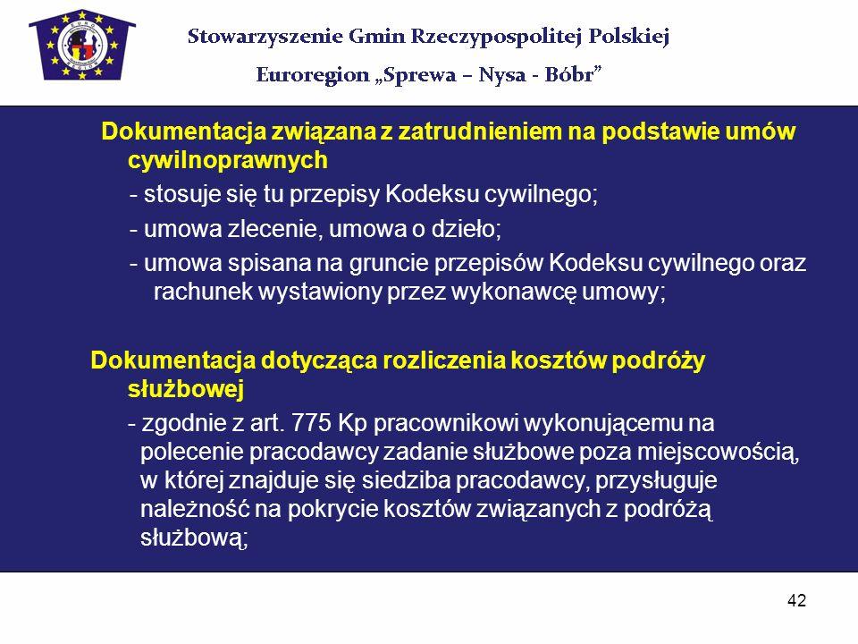 42 Dokumentacja związana z zatrudnieniem na podstawie umów cywilnoprawnych - stosuje się tu przepisy Kodeksu cywilnego; - umowa zlecenie, umowa o dzie