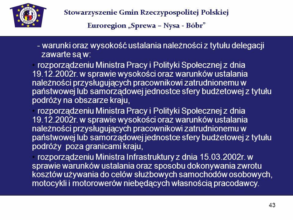 43 - warunki oraz wysokość ustalania należności z tytułu delegacji zawarte są w: rozporządzeniu Ministra Pracy i Polityki Społecznej z dnia 19.12.2002