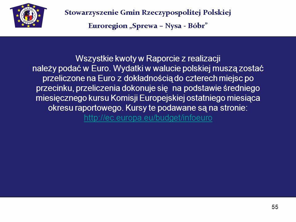 55 Wszystkie kwoty w Raporcie z realizacji należy podać w Euro. Wydatki w walucie polskiej muszą zostać przeliczone na Euro z dokładnością do czterech