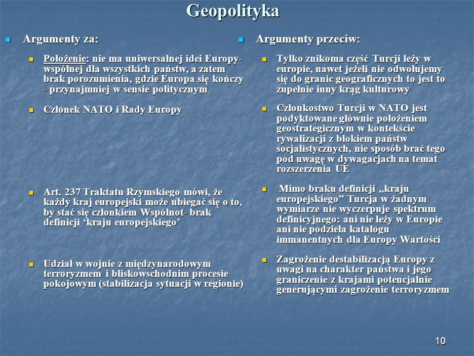 10 Geopolityka Argumenty za: Argumenty za: Położenie: nie ma uniwersalnej idei Europy- wspólnej dla wszystkich państw, a zatem brak porozumienia, gdzi