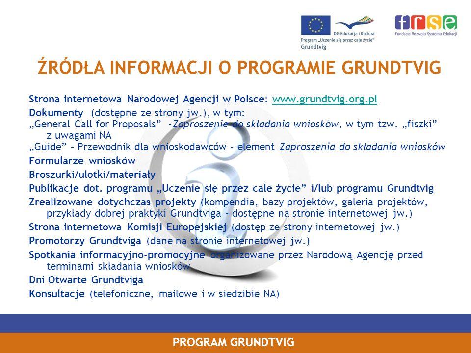 PROGRAM GRUNDTVIG Strona internetowa Narodowej Agencji w Polsce: www.grundtvig.org.plwww.grundtvig.org.pl Dokumenty (dostępne ze strony jw.), w tym: G