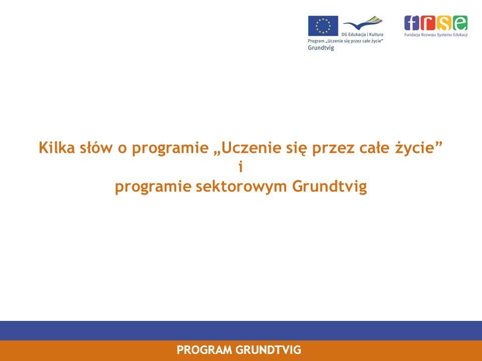 PROGRAM GRUNDTVIG Strona internetowa Narodowej Agencji w Polsce: www.grundtvig.org.plwww.grundtvig.org.pl Dokumenty (dostępne ze strony jw.), w tym: General Call for Proposals -Zaproszenie do składania wniosków, w tym tzw.