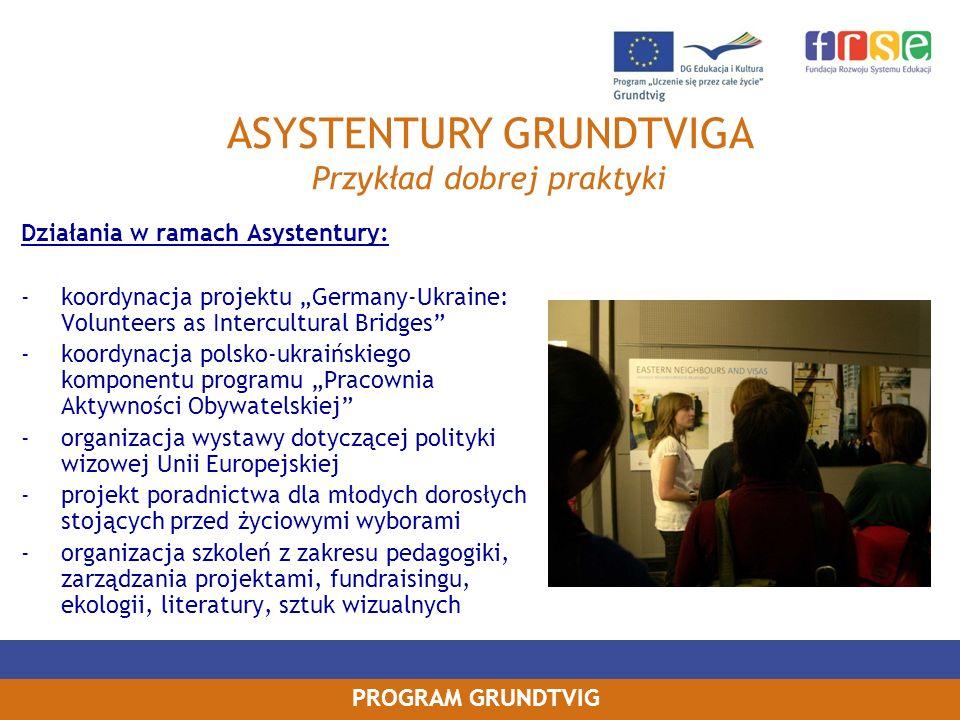PROGRAM GRUNDTVIG Działania w ramach Asystentury: koordynacja projektu Germany-Ukraine: Volunteers as Intercultural Bridges koordynacja polsko-ukraińs