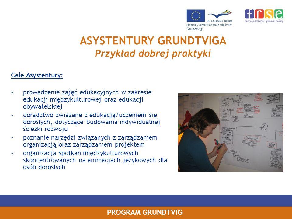 PROGRAM GRUNDTVIG Cele Asystentury: prowadzenie zajęć edukacyjnych w zakresie edukacji międzykulturowej oraz edukacji obywatelskiej doradztwo związane