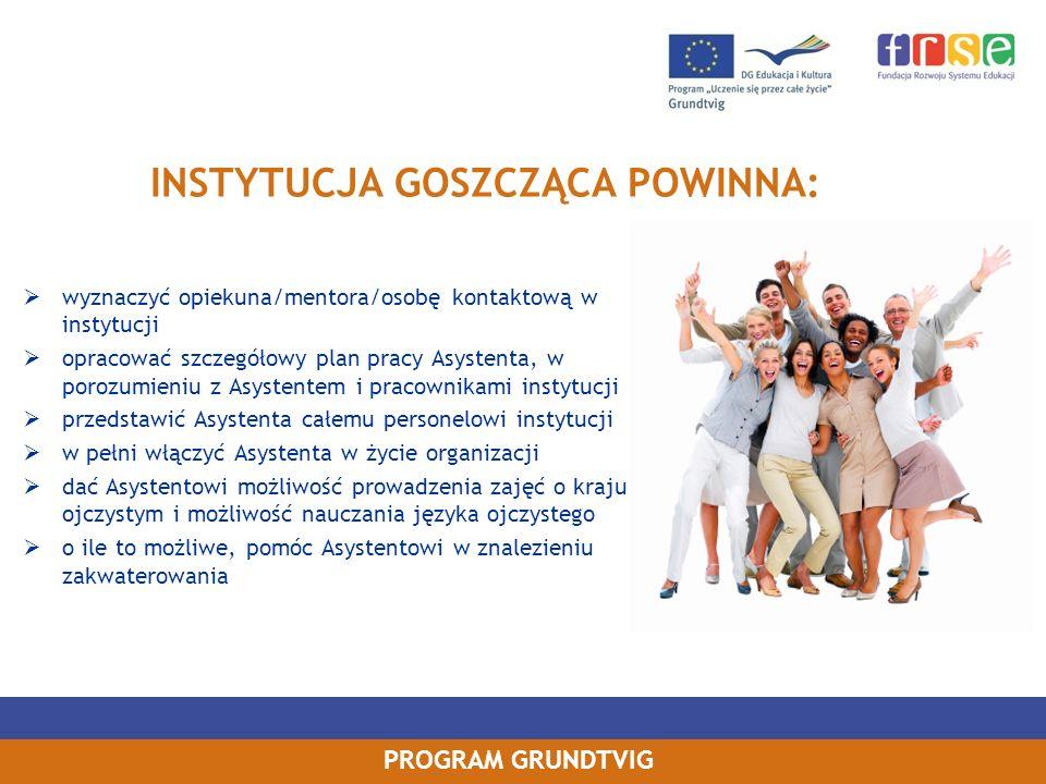 PROGRAM GRUNDTVIG wyznaczyć opiekuna/mentora/osobę kontaktową w instytucji opracować szczegółowy plan pracy Asystenta, w porozumieniu z Asystentem i p