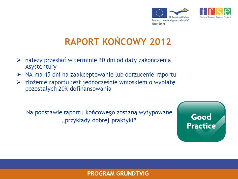 PROGRAM GRUNDTVIG RAPORT KOŃCOWY 2012 należy przesłać w terminie 30 dni od daty zakończenia Asystentury NA ma 45 dni na zaakceptowanie lub odrzucenie