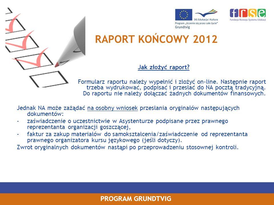 PROGRAM GRUNDTVIG RAPORT KOŃCOWY 2012 Jak złożyć raport? Formularz raportu należy wypełnić i złożyć on-line. Następnie raport trzeba wydrukować, podpi
