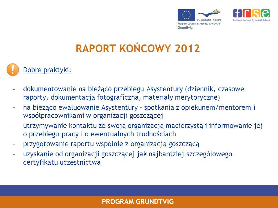 PROGRAM GRUNDTVIG RAPORT KOŃCOWY 2012 Dobre praktyki: -dokumentowanie na bieżąco przebiegu Asystentury (dziennik, czasowe raporty, dokumentacja fotogr