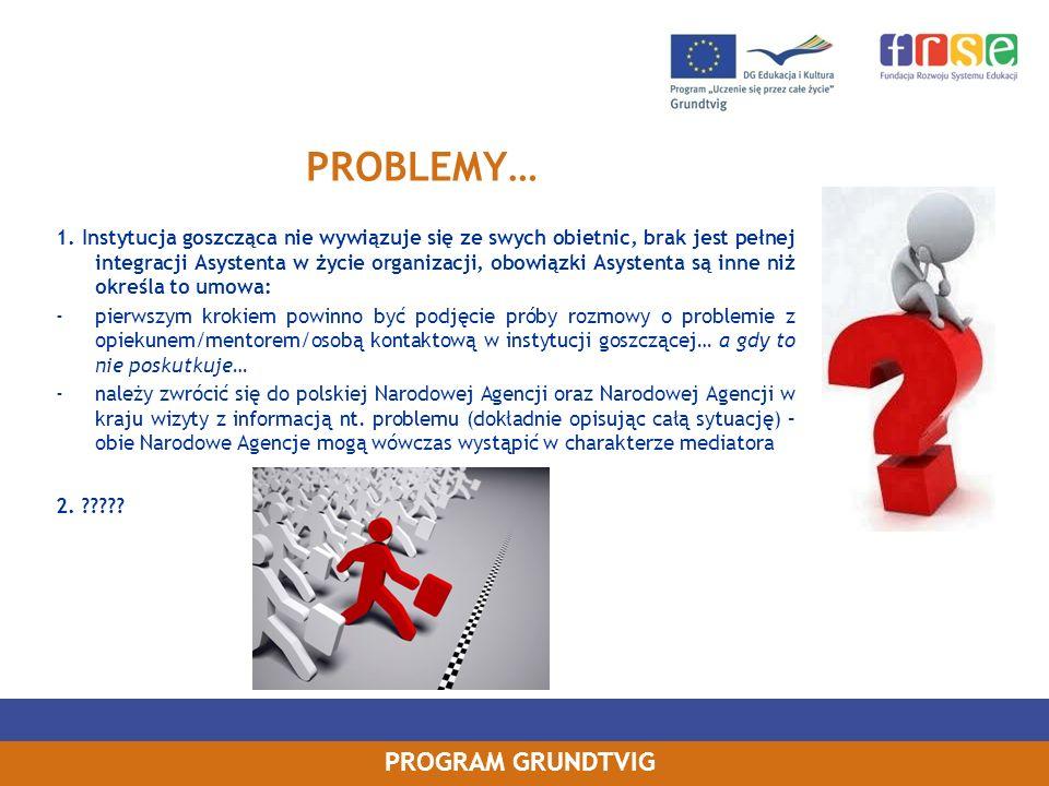 PROGRAM GRUNDTVIG 1. Instytucja goszcząca nie wywiązuje się ze swych obietnic, brak jest pełnej integracji Asystenta w życie organizacji, obowiązki As