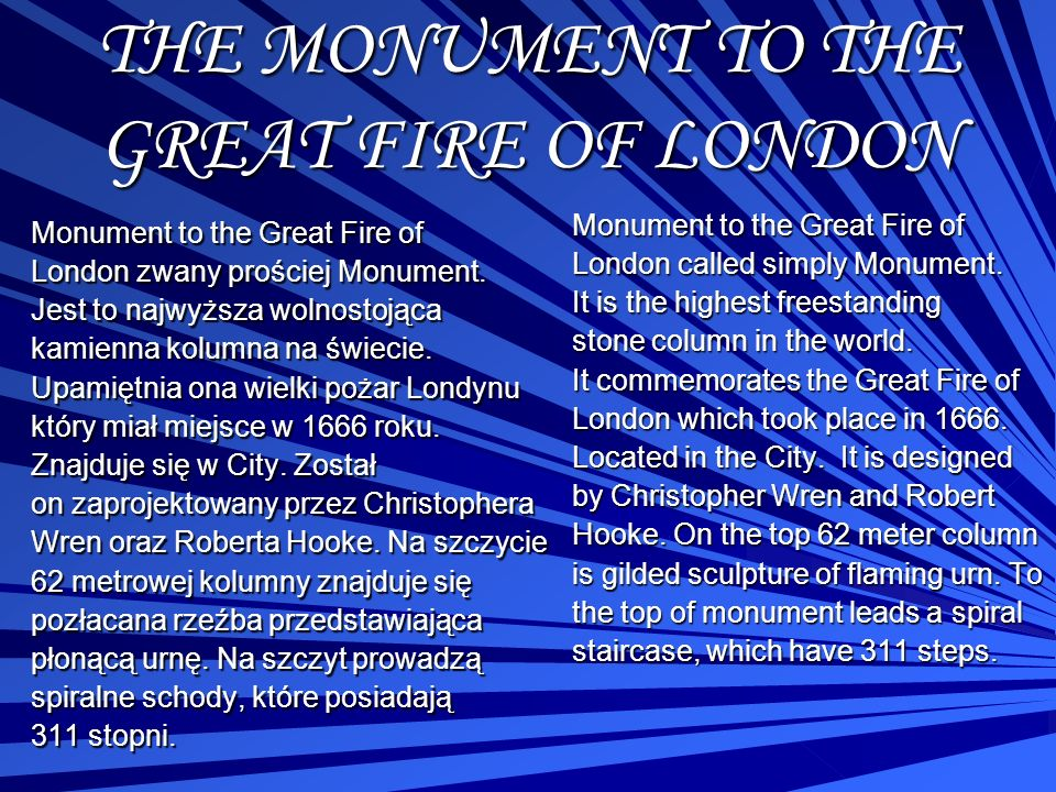 THE MONUMENT TO THE GREAT FIRE OF LONDON Monument to the Great Fire of London zwany prościej Monument. Jest to najwyższa wolnostojąca kamienna kolumna