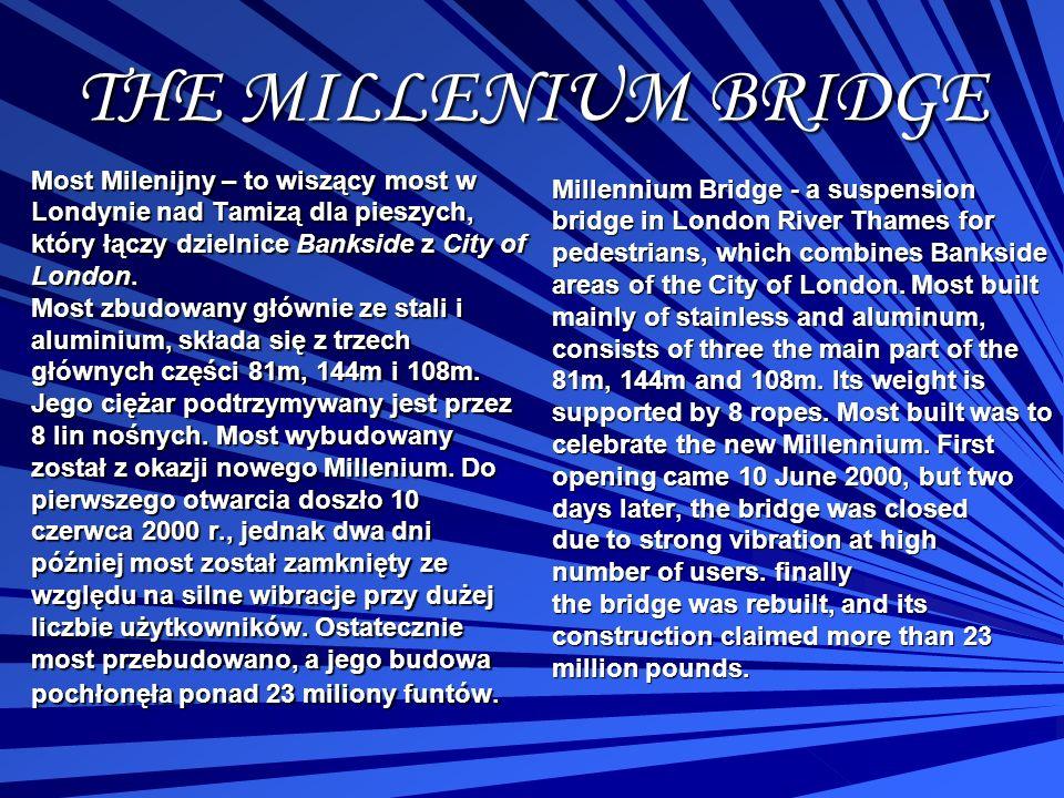 THE MILLENIUM BRIDGE Most Milenijny – to wiszący most w Londynie nad Tamizą dla pieszych, który łączy dzielnice Bankside z City of London. Most zbudow