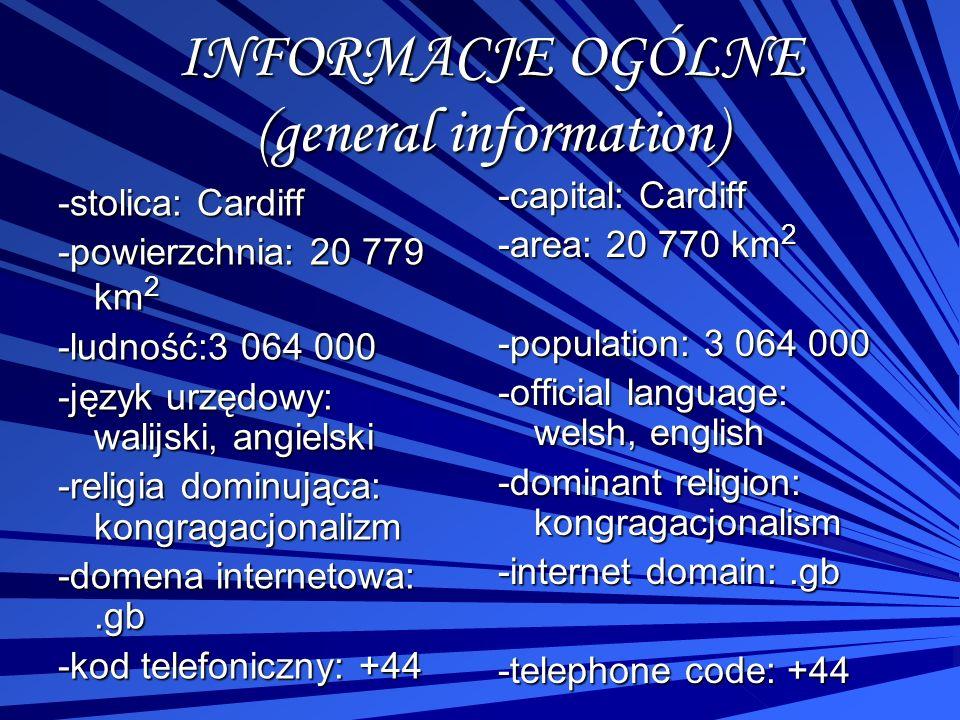 INFORMACJE OGÓLNE (general information) -stolica: Cardiff -powierzchnia: 20 779 km 2 -ludność:3 064 000 -język urzędowy: walijski, angielski -religia