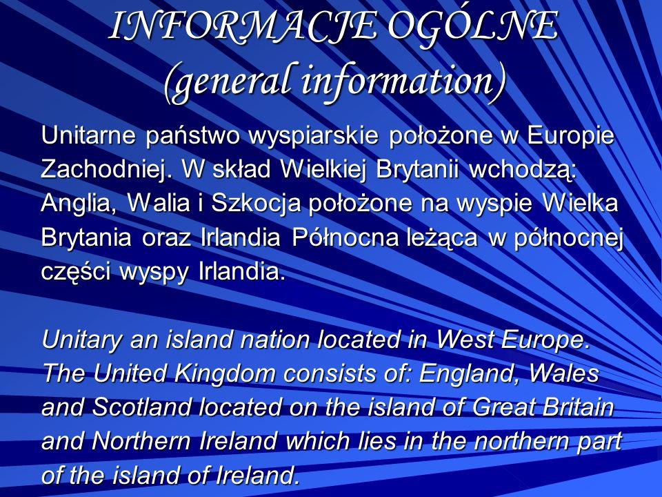 INFORMACJE OGÓLNE (general information) Unitarne państwo wyspiarskie położone w Europie Zachodniej. W skład Wielkiej Brytanii wchodzą: Anglia, Walia i
