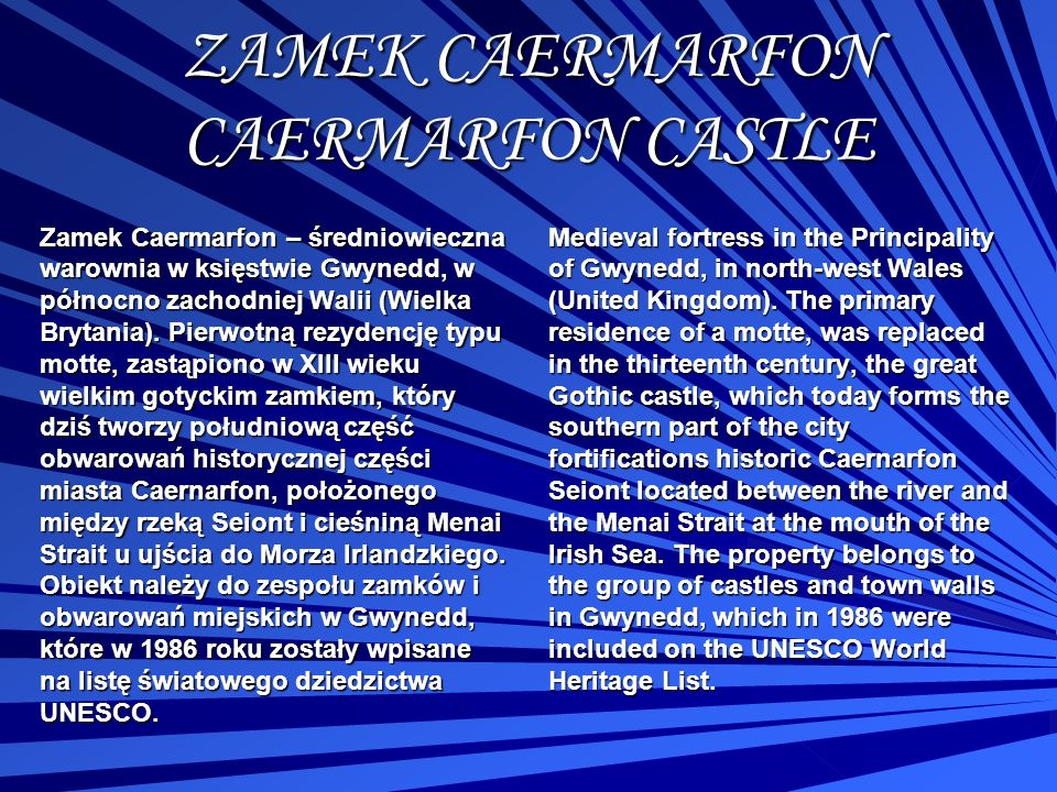 ZAMEK CAERMARFON CAERMARFON CASTLE Zamek Caermarfon – średniowieczna warownia w księstwie Gwynedd, w północno zachodniej Walii (Wielka Brytania). Pier