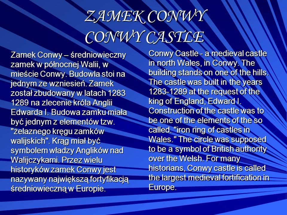 ZAMEK CONWY CONWY CASTLE Zamek Conwy – średniowieczny zamek w północnej Walii, w mieście Conwy. Budowla stoi na jednym ze wzniesień. Zamek został zbud