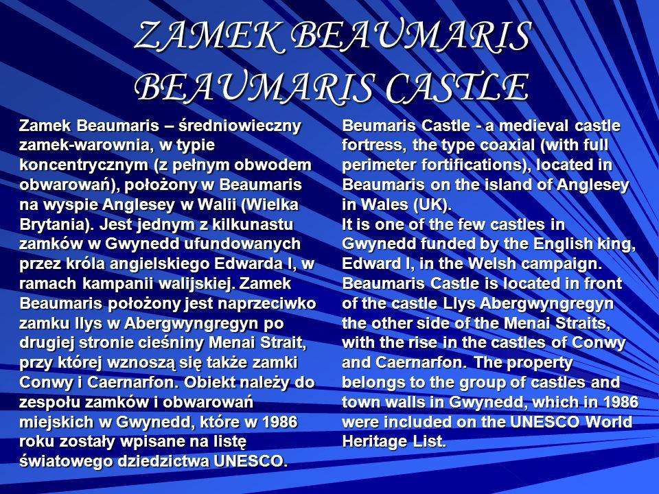 ZAMEK BEAUMARIS BEAUMARIS CASTLE Zamek Beaumaris – średniowieczny zamek-warownia, w typie koncentrycznym (z pełnym obwodem obwarowań), położony w Beau